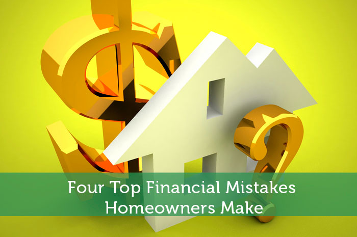 Four Top Financial Mistakes Homeowners Make