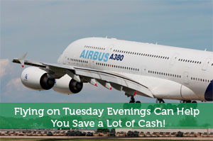 Flying on Tuesday Evenings Can Help You Save a Lot of Cash!