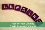 Peer-To-Peer Lending Finds Success In Canada