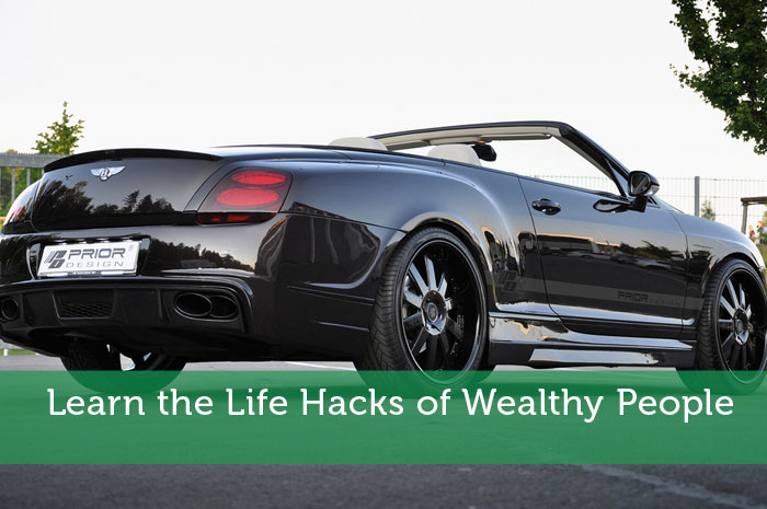 Learn the Life Hacks of Wealthy People