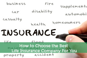 How to Choose the Best Life Insurance Company For You