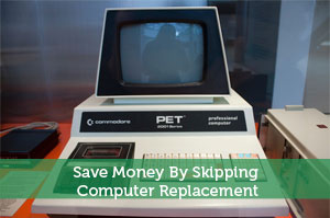 Save Money By Skipping Computer Replacement