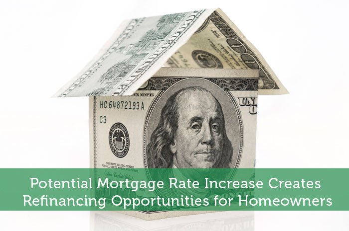 Potential Mortgage Rate Increase Creates Refinancing Opportunities for Homeowners