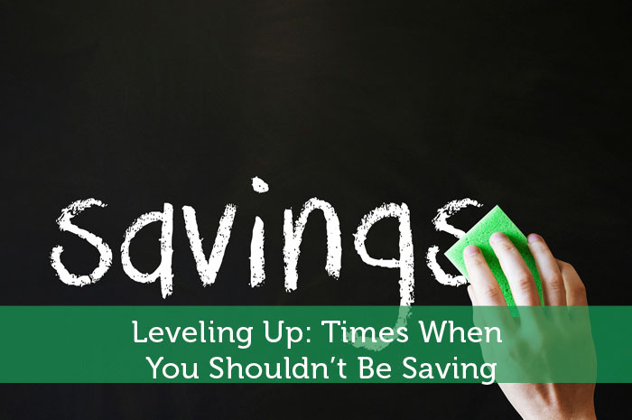 Leveling Up: Times When You Shouldn't Be Saving