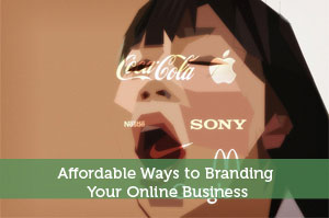 Affordable Ways to Branding Your Online Business