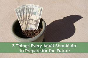 3 Things Every Adult Should do to Prepare for the Future