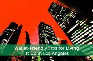 Wallet-Friendly Tips for Living It Up in Los Angeles