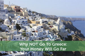 Why NOT Go To Greece: Your Money Will Go Far There