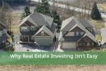Why Real Estate Investing Isn't Easy