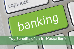 Top Benefits of an In-House Bank