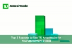 Top 5 Reasons to Use TD Ameritrade for Your Investment Needs