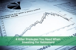 4 Killer Strategies You Need When Investing For Retirement