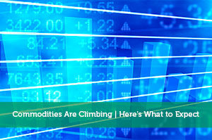 Commodities Are Climbing | Here's What to Expect