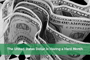 The United States Dollar Is Having a Hard Month