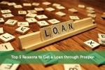 Top 5 Reasons to Get a Loan through Prosper