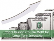 Top 5 Reasons to Use Motif for Long-Term Investing
