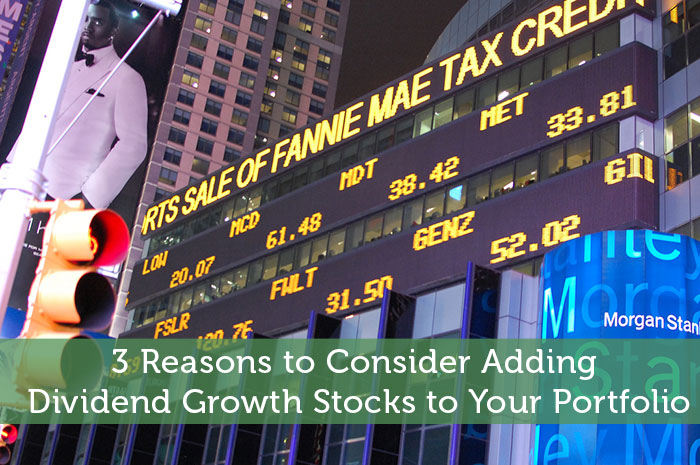 3 Reasons to Consider Adding Dividend Growth Stocks to Your Portfolio