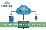 Ambarella (AMBA) Earnings: Hit Or Miss?