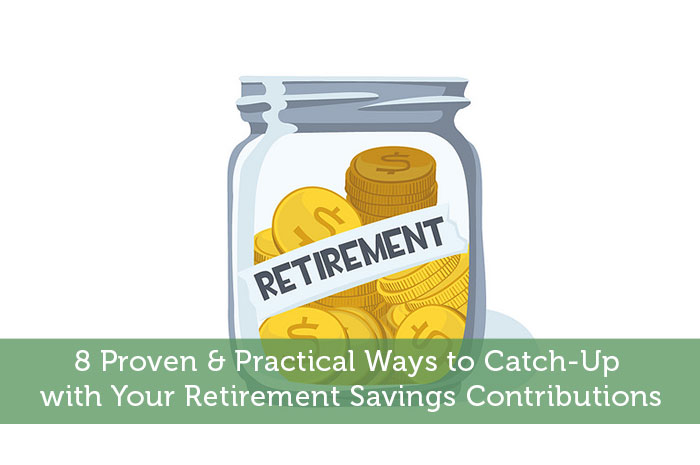 8 Proven & Practical Ways to Catch-Up with Your Retirement Savings Contributions