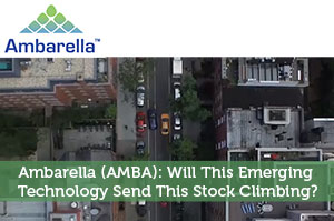 Ambarella (AMBA): Will This Emerging Technology Send This Stock Climbing?