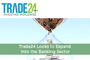 Trade24 Looks to Expand into the Banking Sector