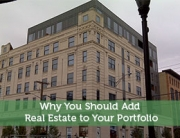 Why You Should Add Real Estate to Your Portfolio