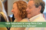 How Important is Long-Term Care Insurance for Retirees?