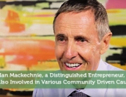 Ian Mackechnie, a Distinguished Entrepreneur, Is Also Involved in Various Community Driven Causes