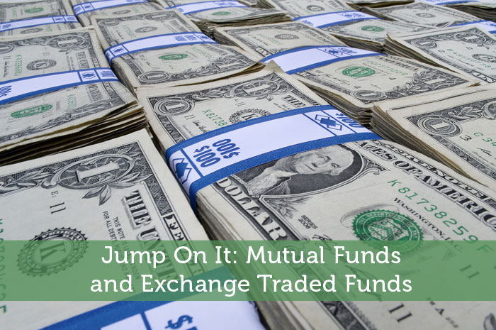 Jump On It: Mutual Funds and Exchange Traded Funds