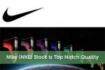Nike (NKE) Stock is Top Notch Quality