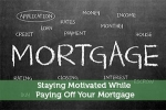 Staying Motivated While Paying Off Your Mortgage