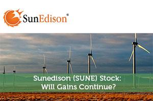 Sunedison (SUNE) Stock: Will Gains Continue?