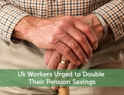 Uk-Workers-Urged-to-Double-Their-Pension-Savings2234