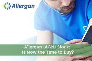 Allergan (AGN) Stock: Is Now the Time to Buy?