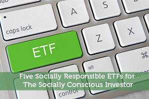 Five Socially Responsible ETFs for The Socially Conscious Investor