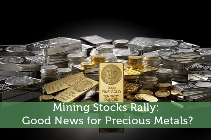 Mining Stocks Rally: Good News for Precious Metals?