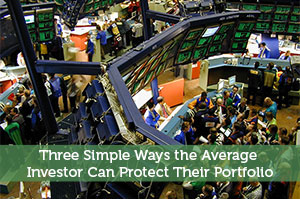 Three Simple Ways the Average Investor Can Protect Their Portfolio