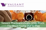 Valeant Pharmaceuticals (VRX) Stock: The Bears Come Out to Play