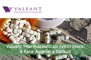 Valeant Pharmaceuticals (VRX) Stock: a Race Against a Default