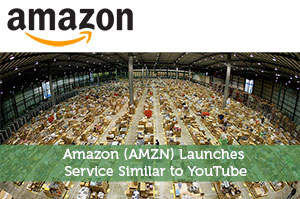 Amazon (AMZN) Launches Service Similar to YouTube
