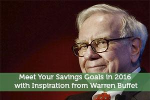Meet Your Savings Goals in 2016 with Inspiration from Warren Buffet