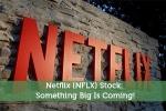 Netflix (NFLX) Stock: Something Big Is Coming!