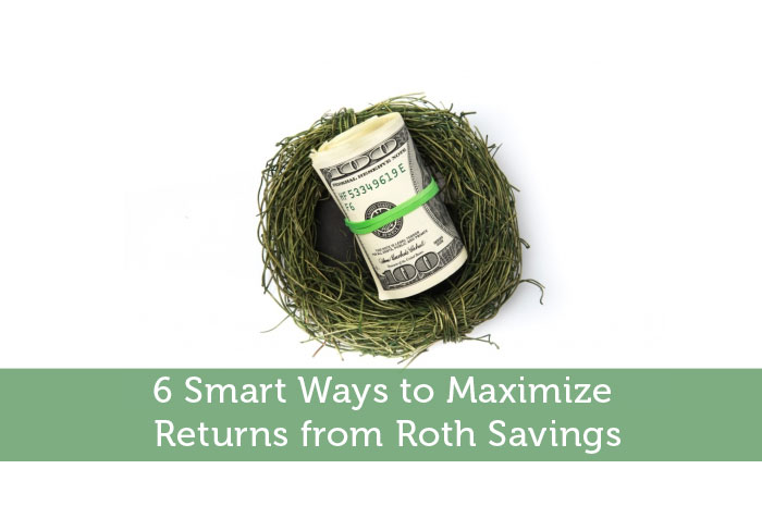 6 Smart Ways to Maximize Returns from Roth Savings