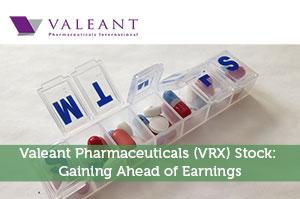 Valeant Pharmaceuticals (VRX) Stock: Gaining Ahead of Earnings