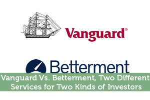 Vanguard Vs. Betterment, Two Different Services for Two Kinds of Investors