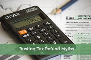 Busting Tax Refund Myths