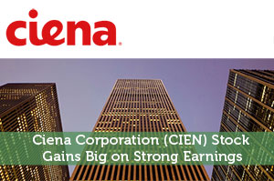 Ciena Corporation (CIEN) Stock Gains Big on Strong Earnings