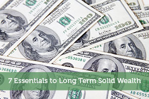 7 Essentials to Long Term Solid Wealth