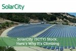 SolarCity (SCTY) Stock: Here's Why It's Climbing