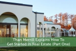 Than Merrill Explains How To Get Started in Real Estate (Part One)
